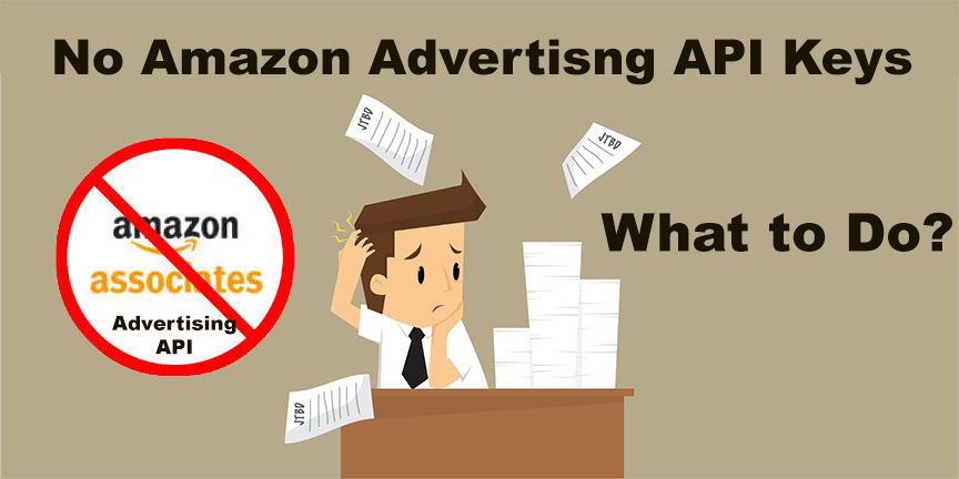 What to do? No Product Advertising Amazon API Keys